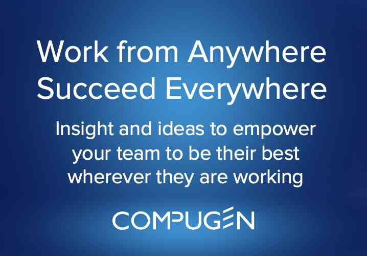 work from anywhere succeed everywhere insights and ideas to empower your team to be their best wherever they are working compugen